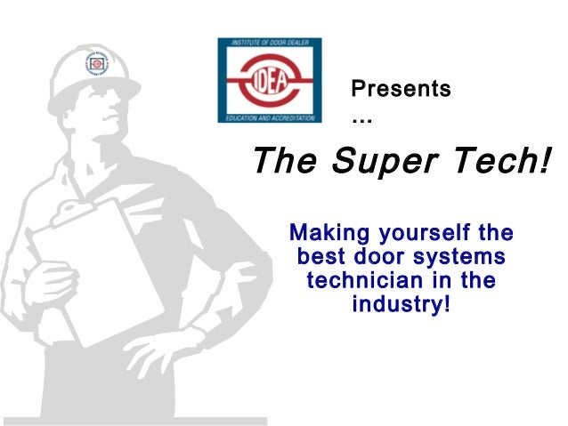 The Super Tech! Making yourself the best door systems technician in the industry! Presents …
