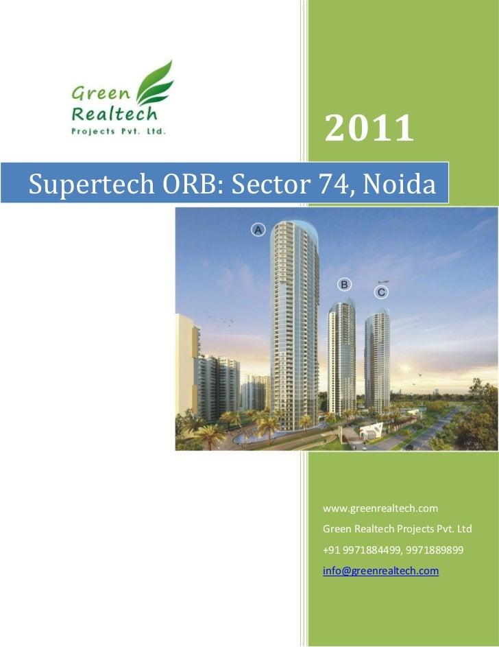 2011Supertech ORB: Sector 74, Noida                      www.greenrealtech.com                      Green Realtech Project...