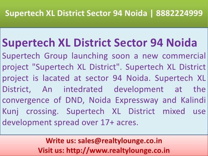 Supertech XL District Sector 94 Noida | 8882224999<br />Supertech XL District Sector 94 Noida<br />Supertech Group launchi...