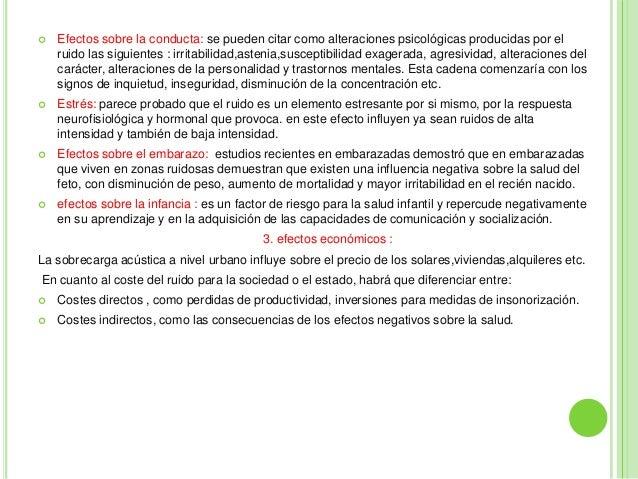    Efectos sobre la conducta: se pueden citar como alteraciones psicológicas producidas por el    ruido las siguientes : ...