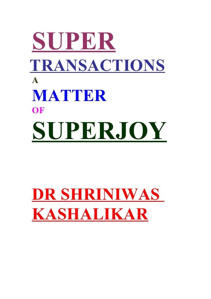 SUPER TRANSACTIONS A MATTER OF  SUPERJOY  DR SHRINIWAS KASHALIKAR