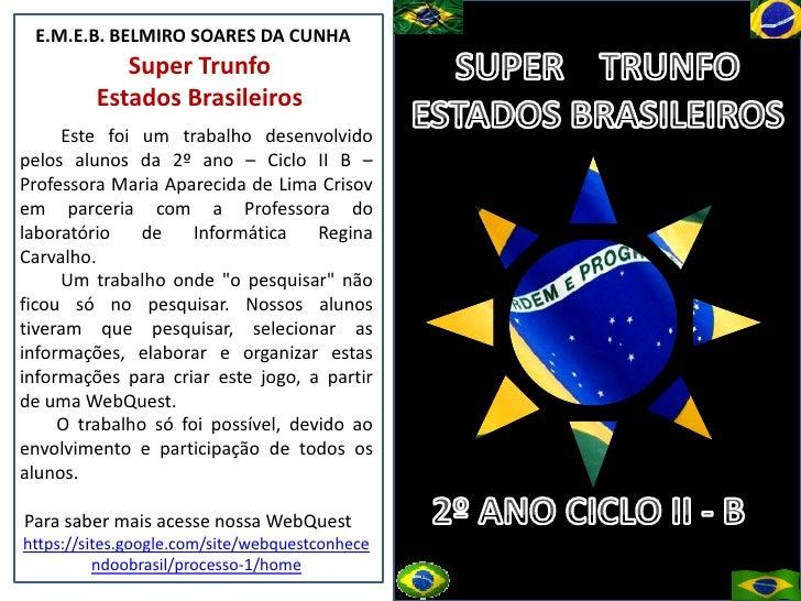 E.M.E.B. BELMIRO SOARES DA CUNHA            Super Trunfo         Estados Brasileiros      Este foi um trabalho desenvolvid...