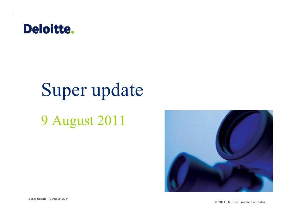 Super update        9 August 2011Super Update - 9 August 2011                               © 2011 Deloitte Touche Tohmatsu