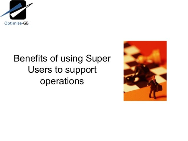 Benefits of using Super Users to support operations