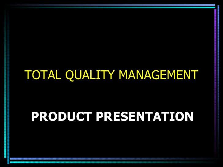PRODUCT PRESENTATION <ul><li>TOTAL QUALITY MANAGEMENT </li></ul>