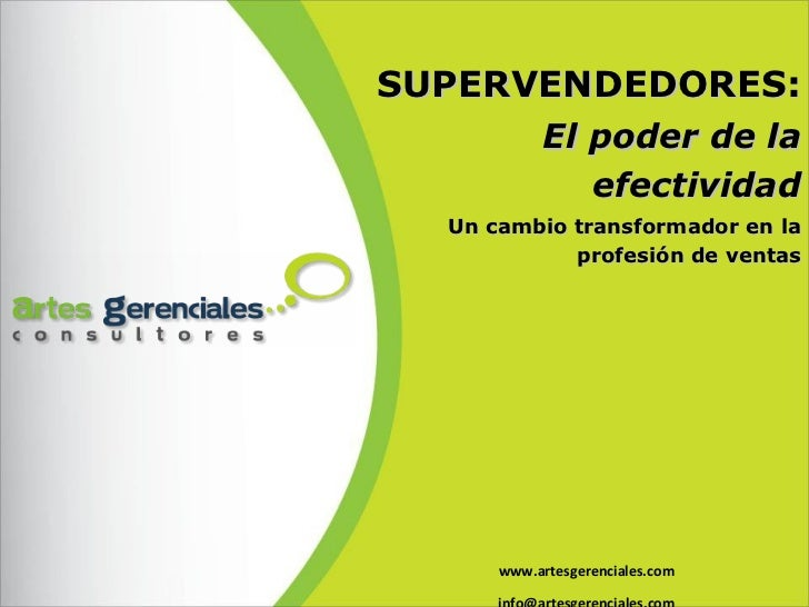 www.artesgerenciales.com [email_address] SUPERVENDEDORES:   El poder de la efectividad Un cambio transformador en la profe...