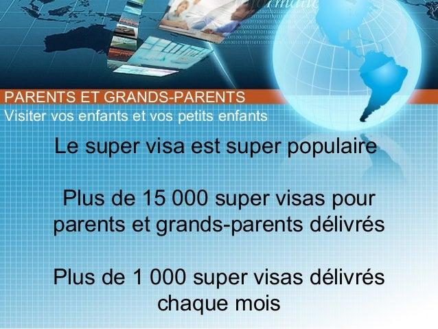 PARENTS ET GRANDS-PARENTS Visiter vos enfants et vos petits enfants ●  Le super visa est super populaire Plus de 15 000 su...