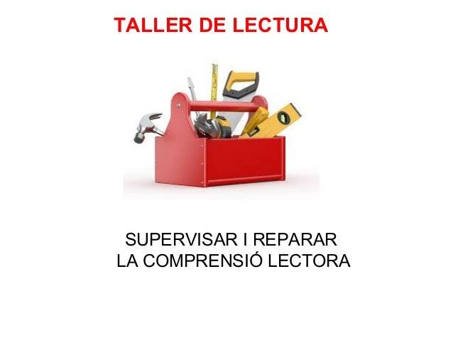 SUPERVISAR I REPARAR LA COMPRENSIÓ LECTORA TALLER DE LECTURA