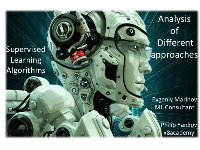 Supervised Learning Algorithms Analysis of Different approaches EvgeniyMarinov MLConsultant PhilipYankov x8ac...