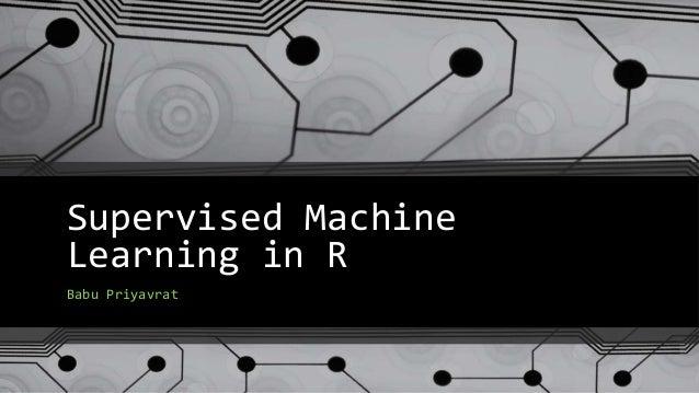 Supervised Machine Learning in R Babu Priyavrat