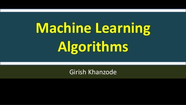 Machine Learning Algorithms Girish Khanzode