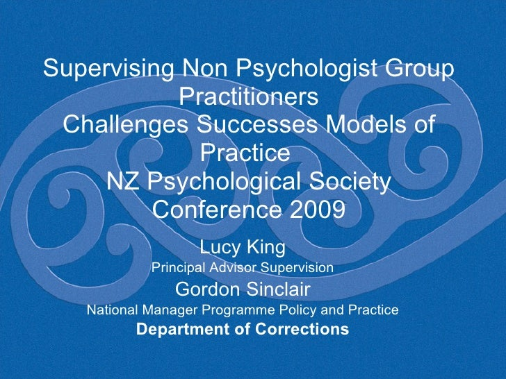Supervising Non Psychologist Group Practitioners Challenges Successes Models of Practice  NZ Psychological Society Confere...