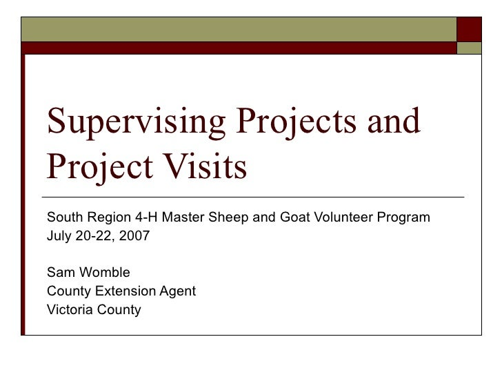 Supervising Projects and Project Visits South Region 4-H Master Sheep and Goat Volunteer Program July 20-22, 2007  Sam Wom...