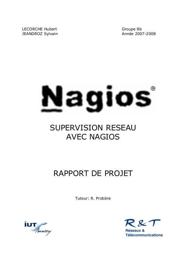 LECORCHE Hubert JEANDROZ Sylvain  Groupe 8b Année 2007-2008  SUPERVISION RESEAU AVEC NAGIOS  RAPPORT DE PROJET  Tuteur: R....