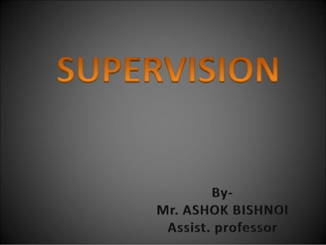 Introduction Supervision is one of the most important management functions in an organization. In every organization there...