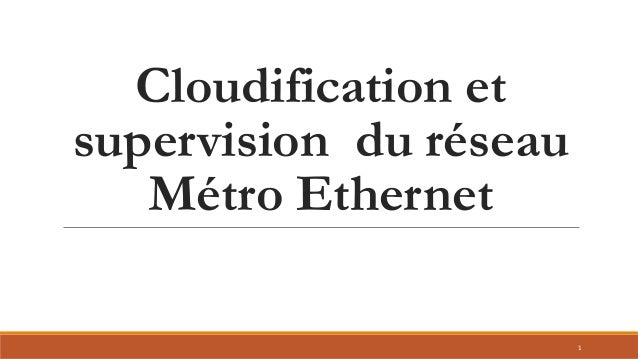 Cloudification et supervision du réseau Métro Ethernet 1