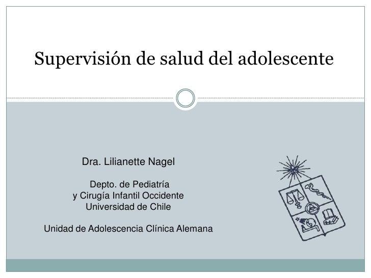 Supervisión de salud del adolescente              Dra. Lilianette Nagel             Depto. de Pediatría        y Cirugía I...