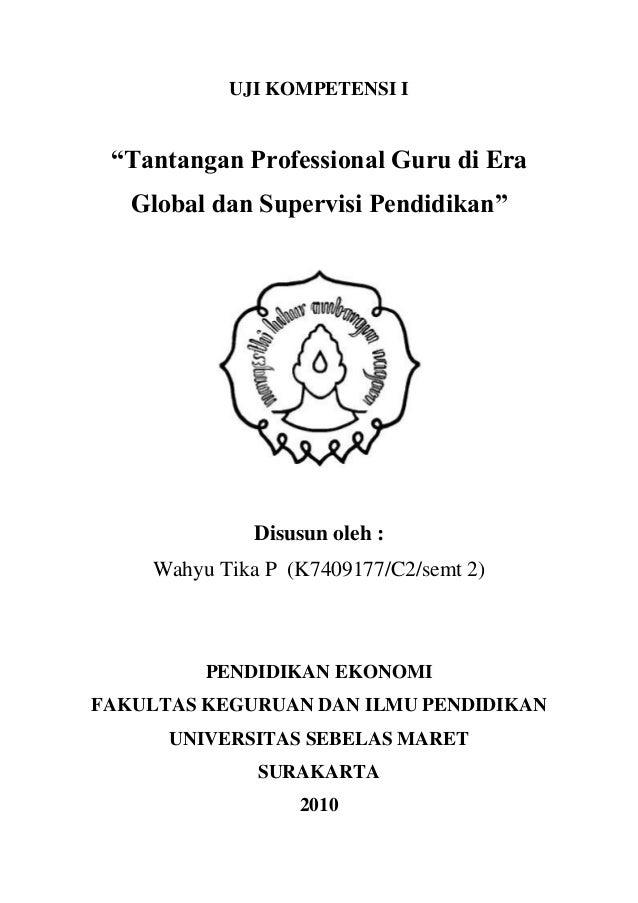 """UJI KOMPETENSI I """"Tantangan Professional Guru di Era Global dan Supervisi Pendidikan"""" Disusun oleh : Wahyu Tika P (K740917..."""