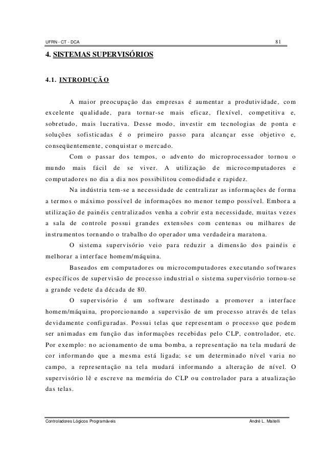 UFRN - CT - DCA 81 Controladores Lógicos Programáveis André L. Maitelli 4. SISTEMAS SUPERVISÓRIOS 4.1. INTRODUÇÃO A maior ...
