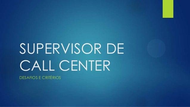 SUPERVISOR DE CALL CENTER DESAFIOS E CRITÉRIOS