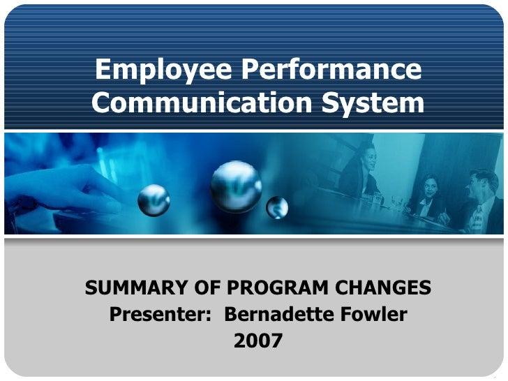 Employee Performance Communication System SUMMARY OF PROGRAM CHANGES Presenter:  Bernadette Fowler 2007