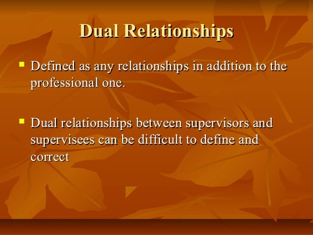 dual relationships between counselors and clients Not all dual and multiple relationships are unethical for example, many social workers have had unanticipated or unavoidable contact with clients in supermarkets, at sporting events, or at the local library ordinarily, these encounters are brief and fleeting and do not pose any significant ethical challenge.