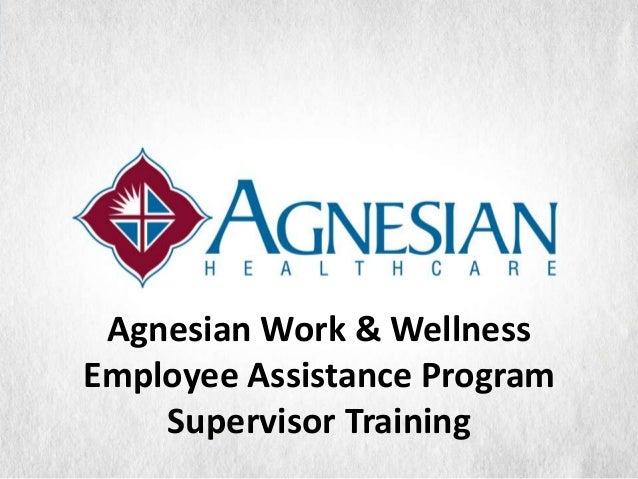 Agnesian Work & WellnessEmployee Assistance Program    Supervisor Training