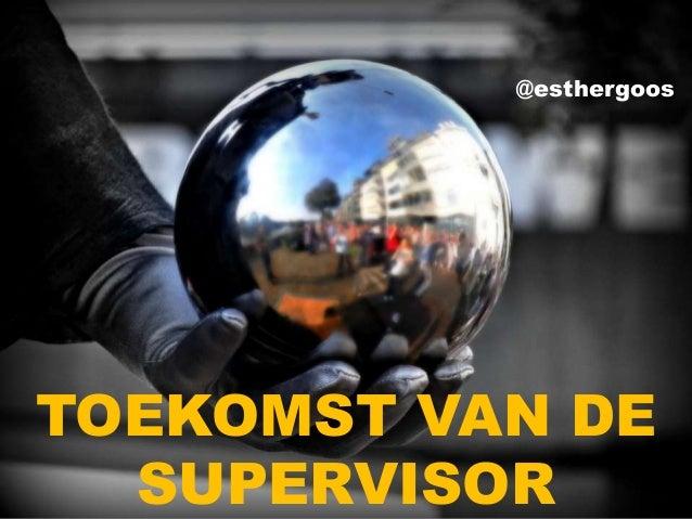 @esthergoosTOEKOMST VAN DE  SUPERVISOR