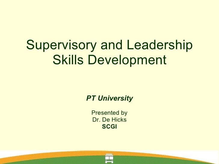 Supervisory and Leadership Skills Development PT University Presented by Dr. De Hicks SCGI