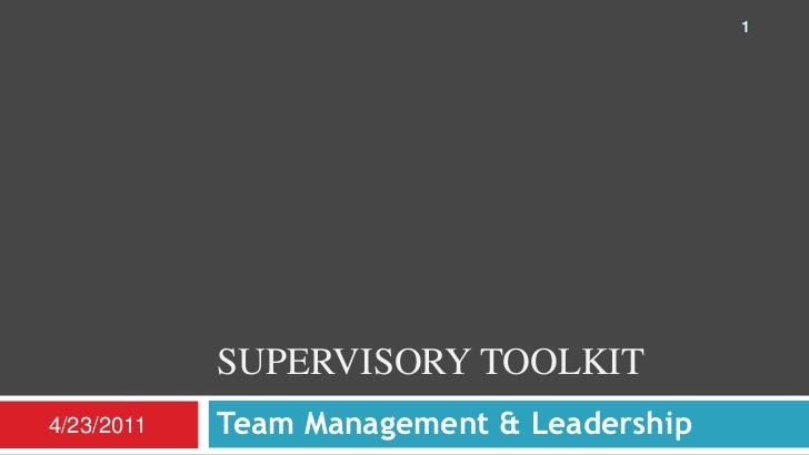 Supervisory toolkit<br />Team Management & Leadership<br />4/23/2011<br />1<br />