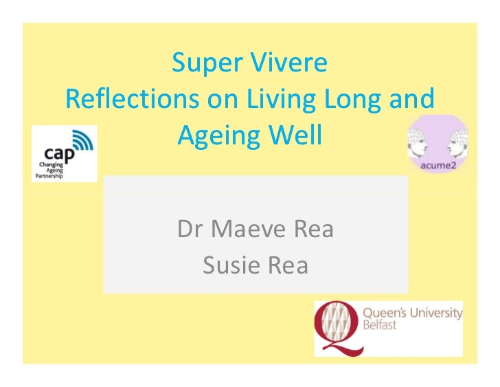 Super VivereReflections on Living Long and         Ageing Well         Dr Maeve Rea           Susie Rea
