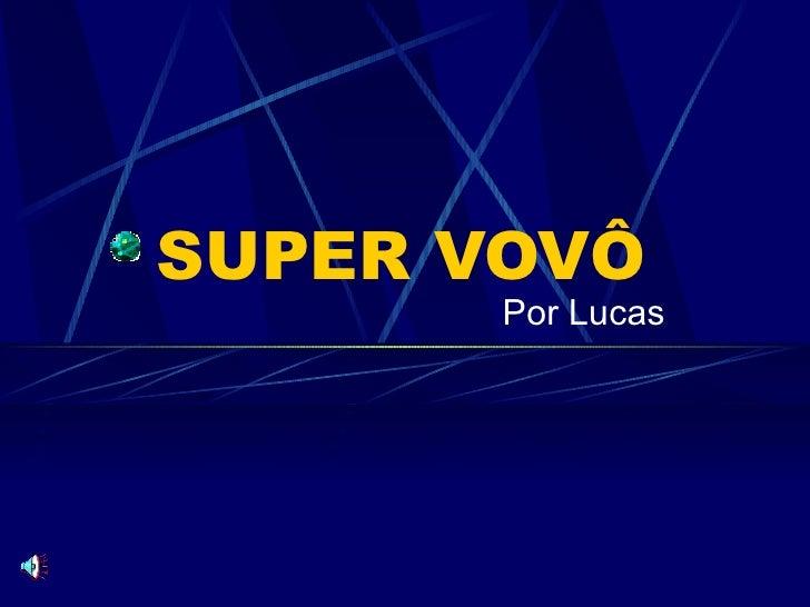 SUPER VOVÔ       Por Lucas