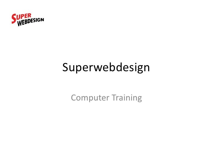 Superwebdesign<br />Computer Training<br />