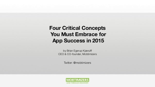Four Critical Concepts You Must Embrace for App Success in 2015 by Brian Egerup Kjærulff CEO & CO-founder, Mobtimizers Twi...