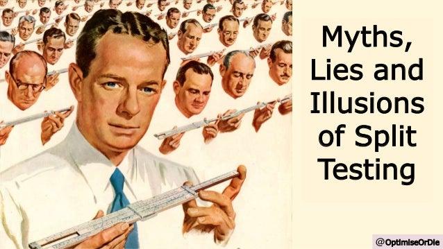 Myths, Lies and Illusions of Split Testing @OptimiseOrDie