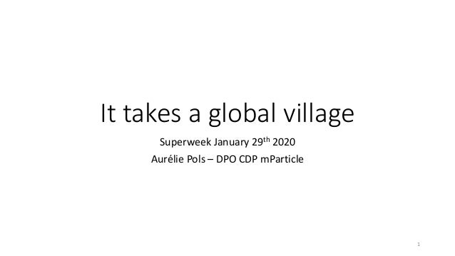 Ittakesaglobalvillage SuperweekJanuary29th 2020 AuréliePols– DPOCDPmParticle 1