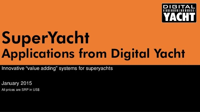 """SuperYachtApplications from Digital Yacht  Innovative """"value adding"""" systems for superyachts  January 2015  All prices are..."""