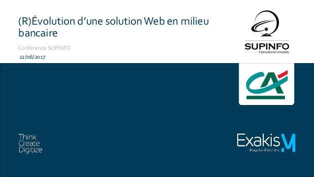 (R)Évolution d'une solutionWeb en milieu bancaire Conférence SUPINFO 22/06/2017