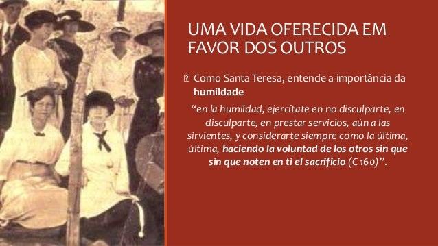 """UMA VIDA OFERECIDA EM FAVOR DOS OUTROS Ꞝ Como Santa Teresa, entende a importância da humildade """"en la humildad, ejercítate..."""