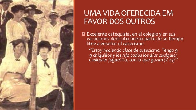 UMA VIDA OFERECIDA EM FAVOR DOS OUTROS Ꞝ Excelente catequista, en el colegio y en sus vacaciones dedicaba buena parte de s...