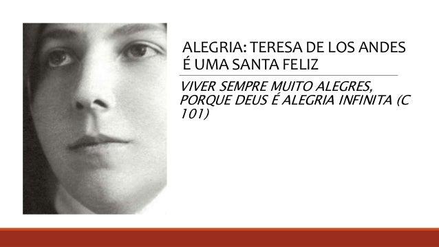 ALEGRIA: TERESA DE LOS ANDES É UMA SANTA FELIZ VIVER SEMPRE MUITO ALEGRES, PORQUE DEUS É ALEGRIA INFINITA (C 101)