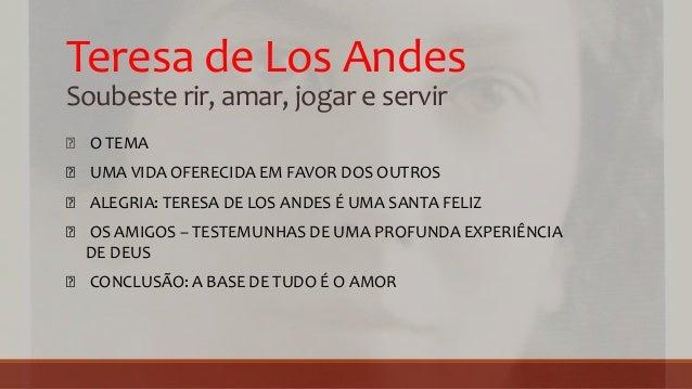 Teresa de Los Andes Soubeste rir, amar, jogar e servir Ꞝ O TEMA Ꞝ UMA VIDA OFERECIDA EM FAVOR DOS OUTROS Ꞝ ALEGRIA: TERESA...