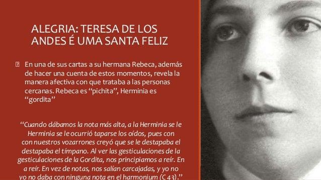 ALEGRIA: TERESA DE LOS ANDES É UMA SANTA FELIZ Ꞝ En una de sus cartas a su hermana Rebeca, además de hacer una cuenta de e...