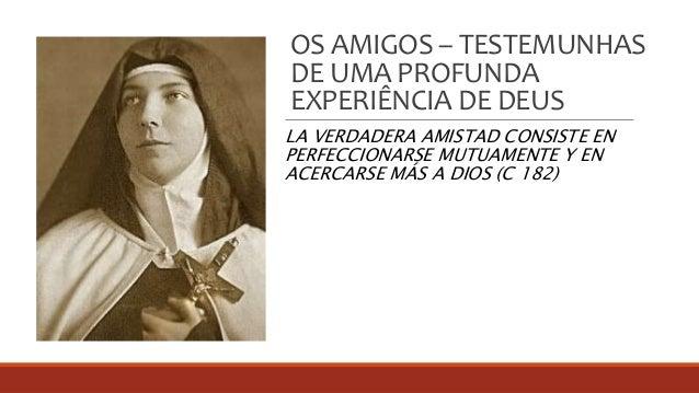 OS AMIGOS – TESTEMUNHAS DE UMA PROFUNDA EXPERIÊNCIA DE DEUS LA VERDADERA AMISTAD CONSISTE EN PERFECCIONARSE MUTUAMENTE Y E...