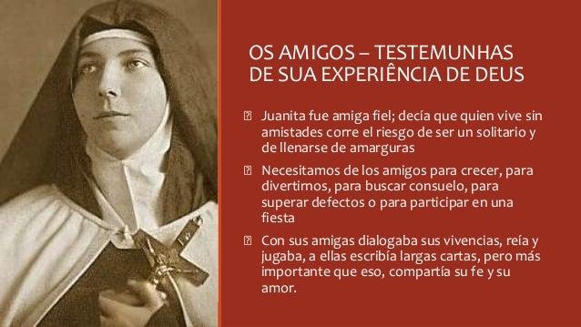 OS AMIGOS – TESTEMUNHAS DE SUA EXPERIÊNCIA DE DEUS Ꞝ Juanita fue amiga fiel; decía que quien vive sin amistades corre el r...