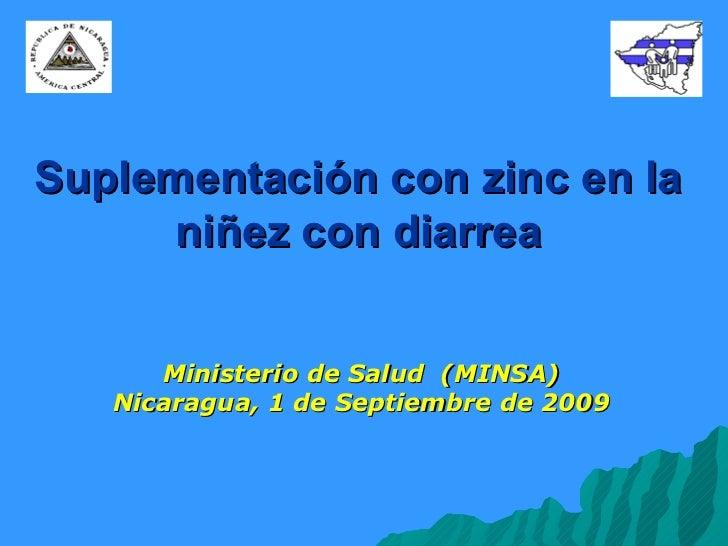 Suplementación con zinc en la niñez con diarrea Ministerio de Salud  (MINSA) Nicaragua, 1 de Septiembre de 2009