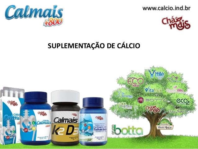 www.calcio.ind.brSUPLEMENTAÇÃO DE CÁLCIO