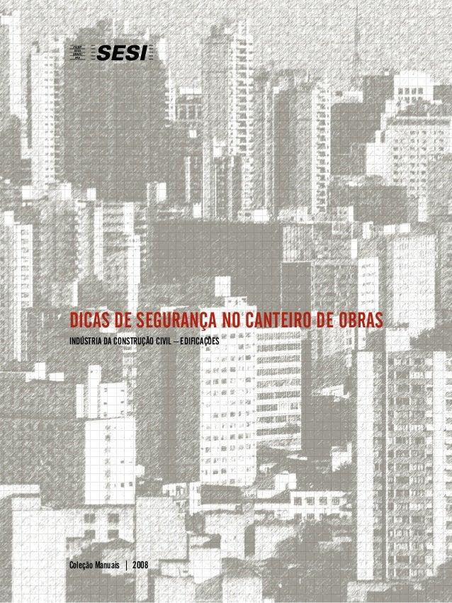 Dicas de Segurança no Canteiro de Obras INDÚSTRIA DA CONSTRUÇÃO CIVIL – EDIFICAÇÕES Coleção Manuais | 2008