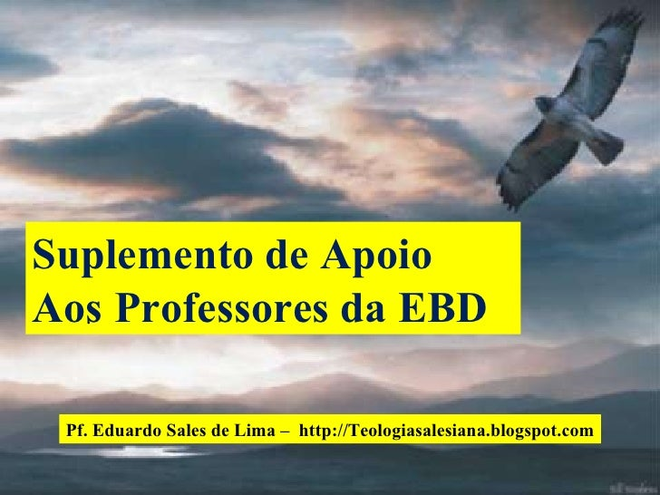 Suplemento de Apoio Aos Professores da EBD . Pf. Eduardo Sales de Lima –  http://Teologiasalesiana.blogspot.com