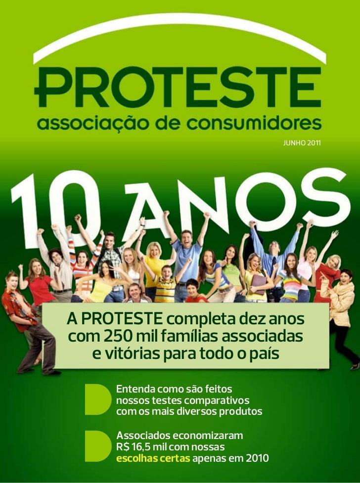 JUNHO 2011A PROTESTE completa dez anoscom 250 mil famílias associadas   e vitórias para todo o país      Entenda como são ...